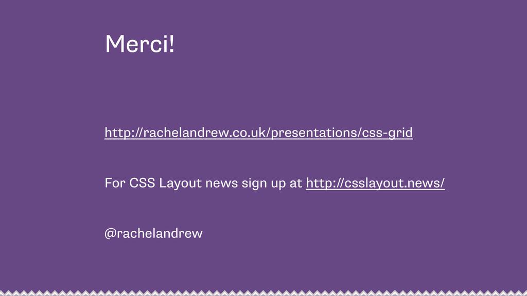 Merci! http://rachelandrew.co.uk/presentations/...