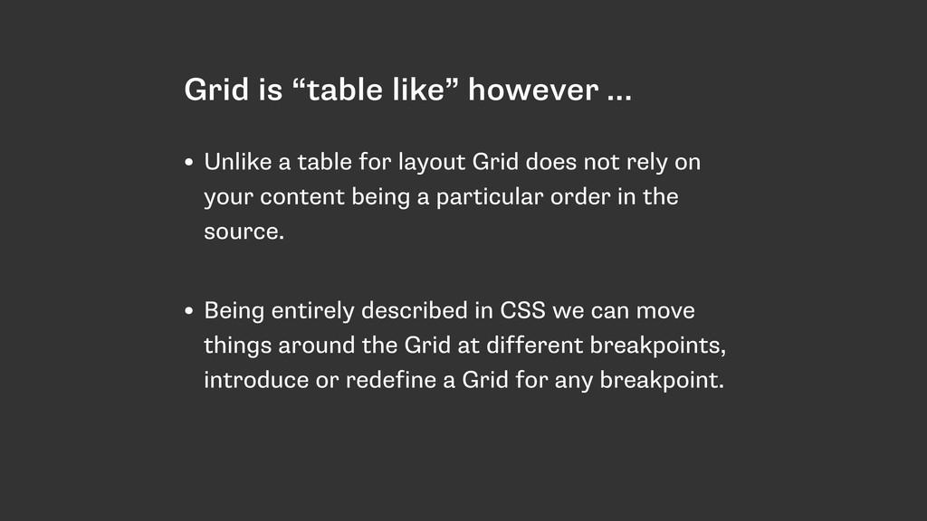 "Grid is ""table like"" however … • Unlike a table..."