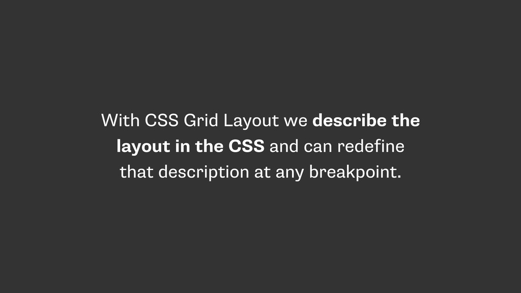 With CSS Grid Layout we describe the layout in ...