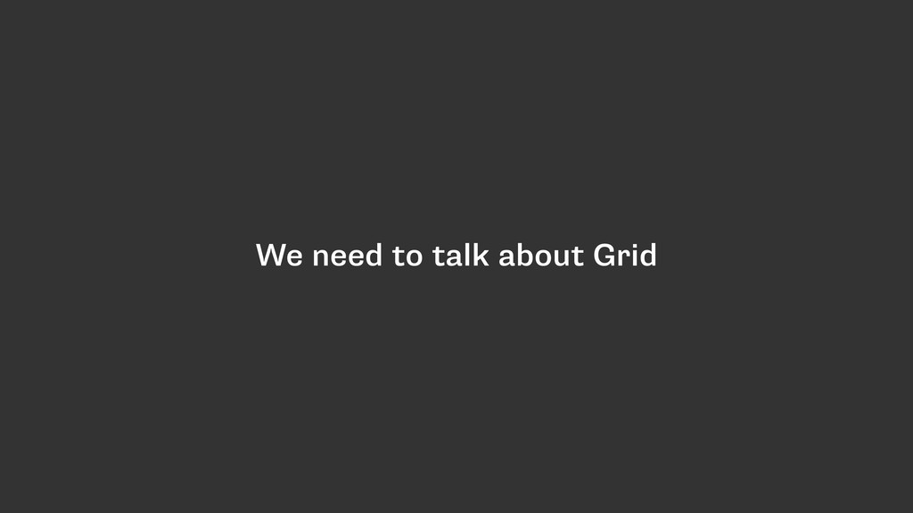 We need to talk about Grid