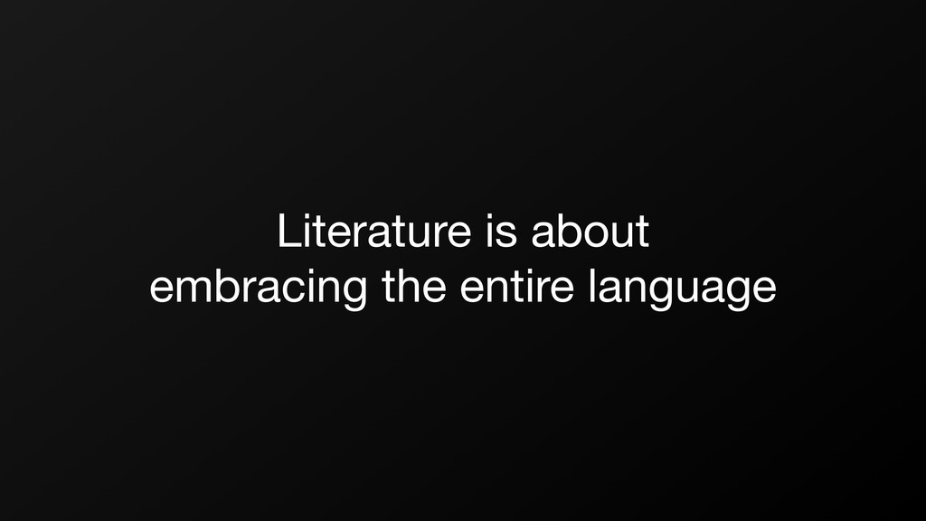 Literature is about   embracing the entire lang...
