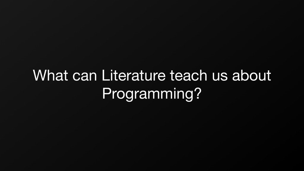 What can Literature teach us about Programming?