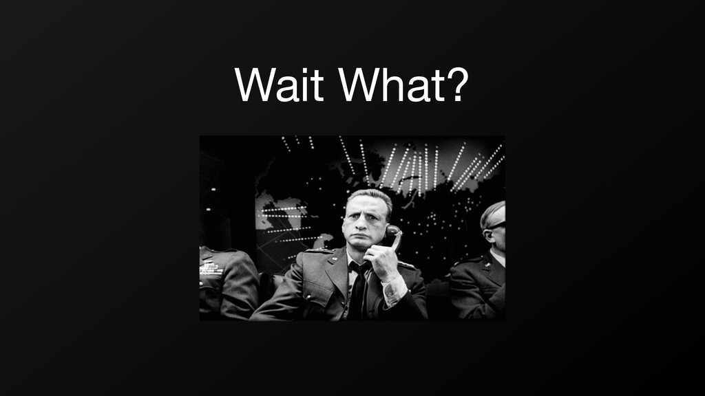 Wait What?