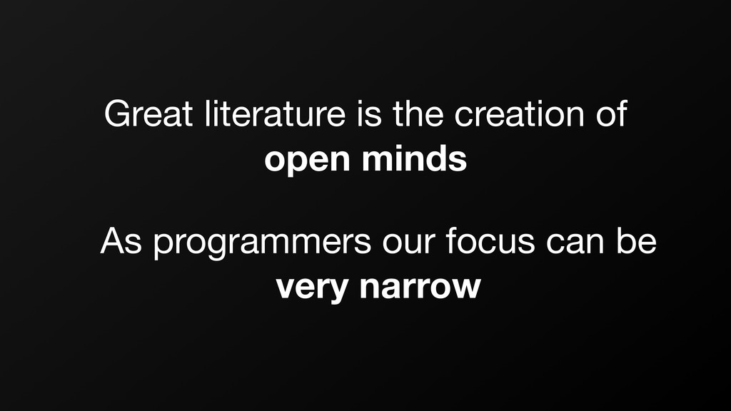 Great literature is the creation of   open mind...