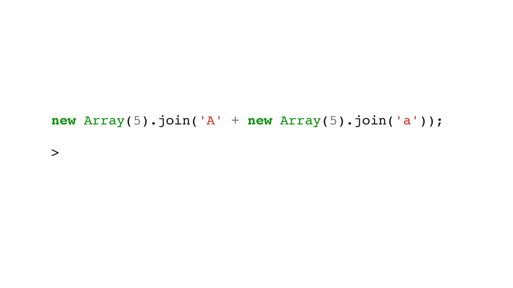 ! new Array(5).join('A' + new Array(5).join('a'...