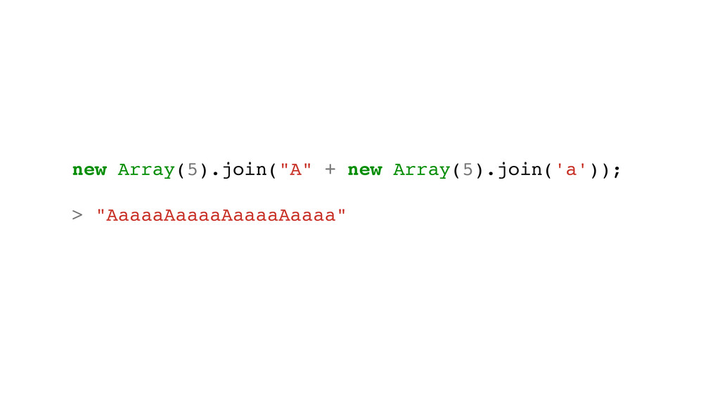 """new Array(5).join(""""A"""" + new Array(5).join('a'))..."""