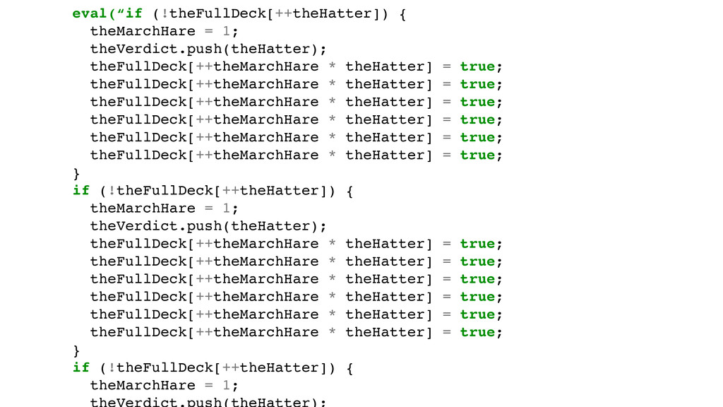 """eval(""""if (!theFullDeck[++theHatter]) {! theMarc..."""