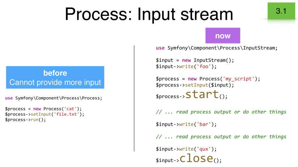 Process: Input stream 3.1 use Symfony\Component...