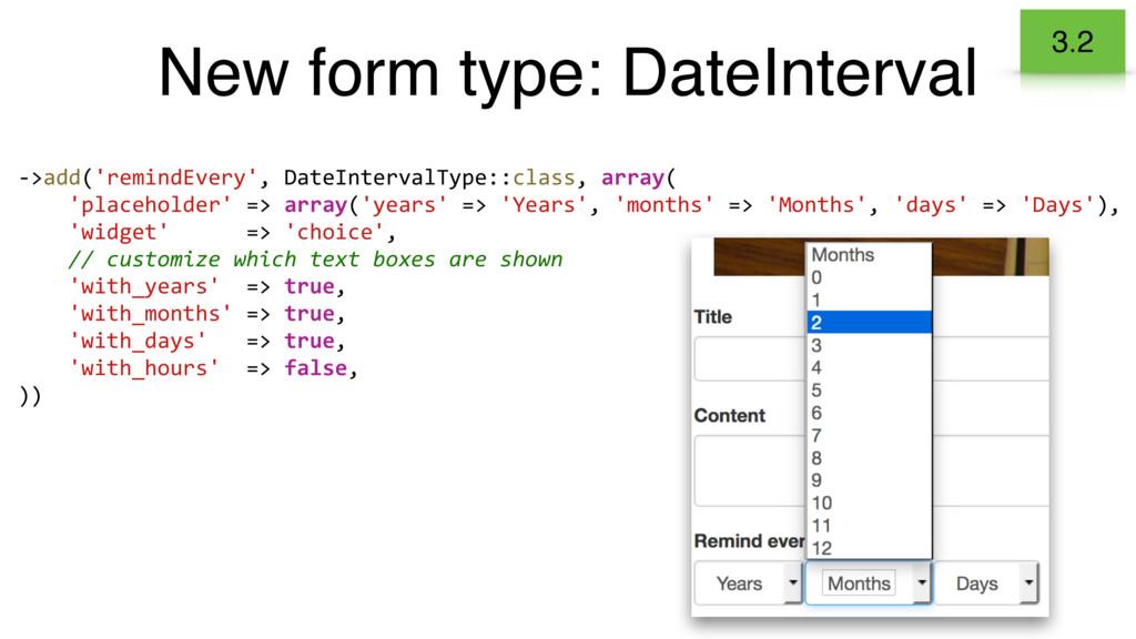 New form type: DateInterval 3.2 ->add('remindEv...