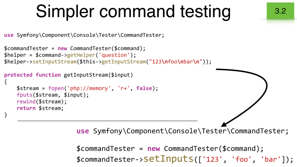 Simpler command testing 3.2 use Symfony\Compone...