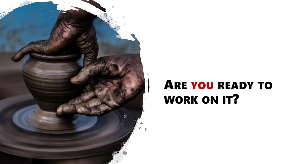 ARE YOU READY TO WORK ON IT?