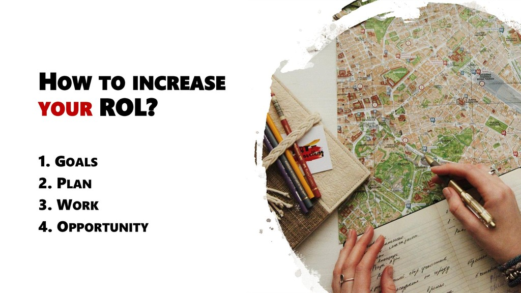 HOW TO INCREASE YOUR ROL? 1. GOALS 2. PLAN 3. W...