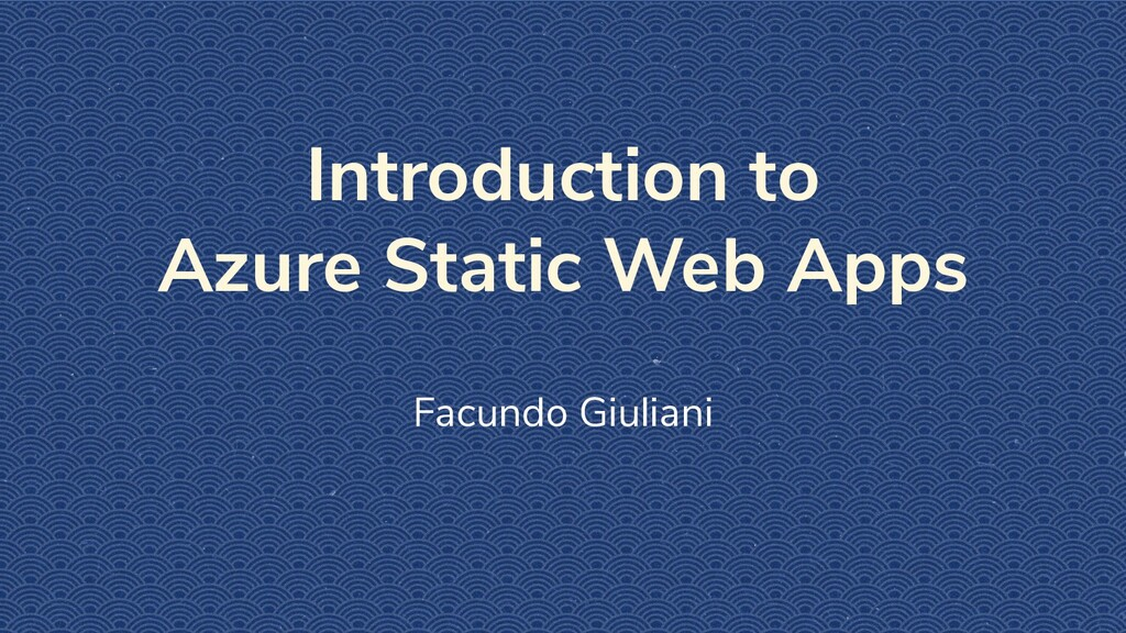 Introduction to Azure Static Web Apps Facundo G...