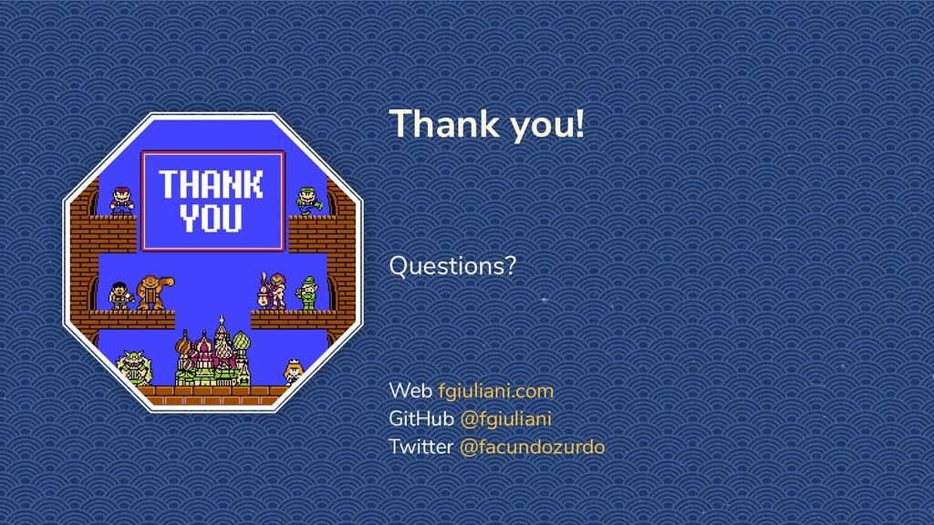 Thank you! Questions? Web fgiuliani.com GitHub ...