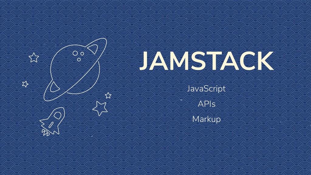 JAMSTACK JavaScript APIs Markup