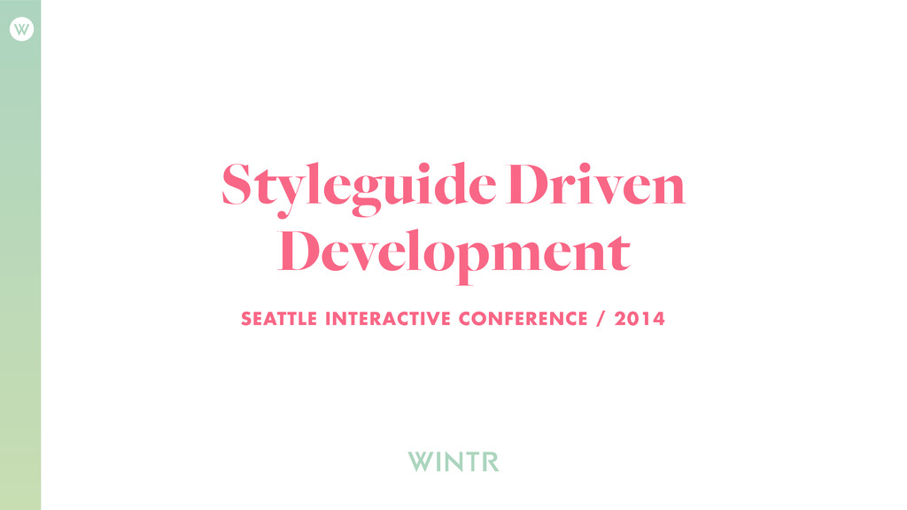 Styleguide Driven Development SEATTLE INTERACTI...