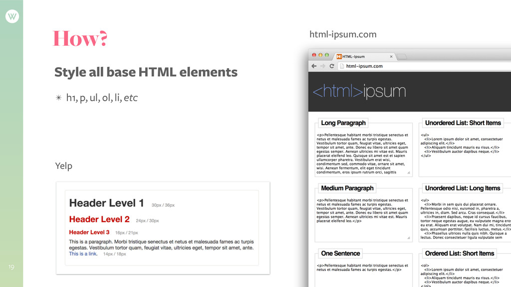 19 How? Style all base HTML elements Yelp html-...