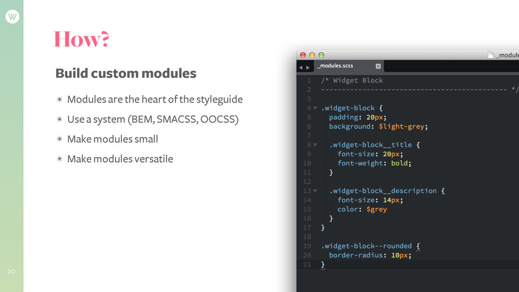 20 How? Build custom modules ✴ Modules are the ...