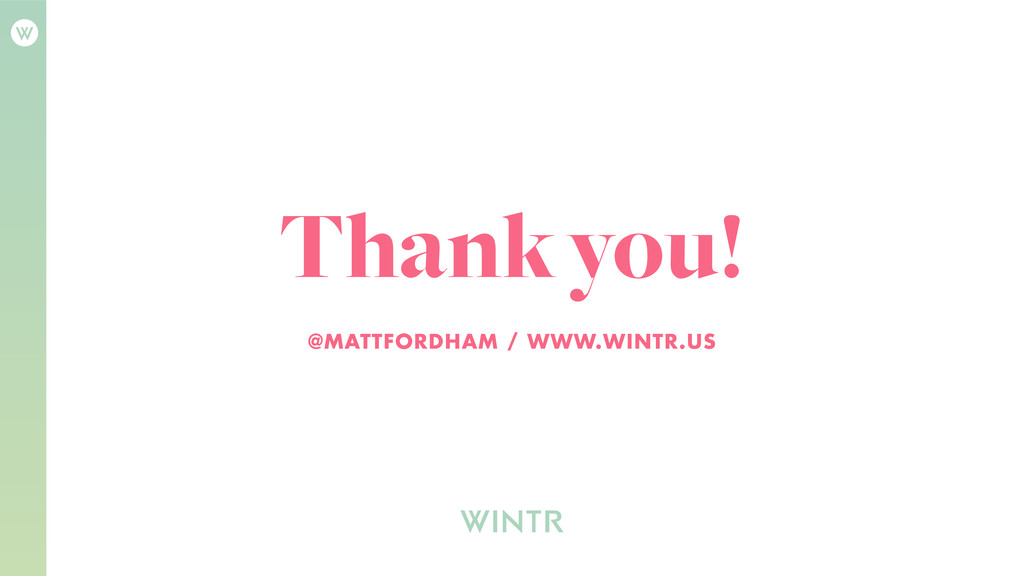 Thank you! @MATTFORDHAM / WWW.WINTR.US