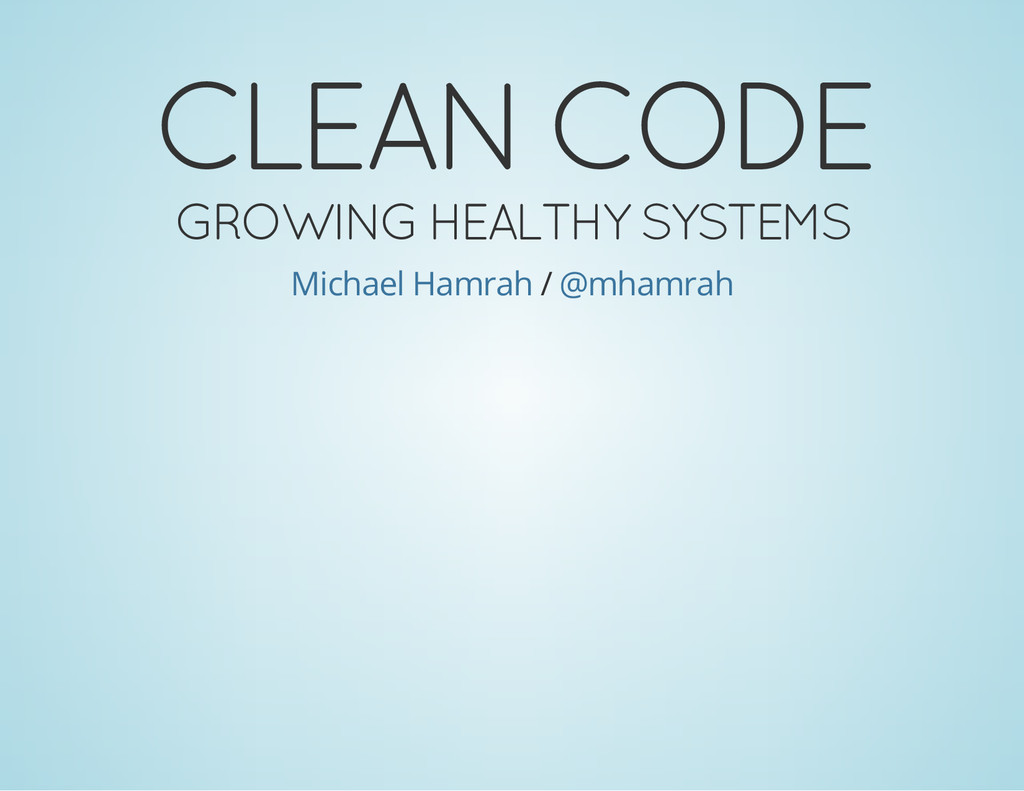 CLEAN CODE GROWING HEALTHY SYSTEMS / Michael Ha...