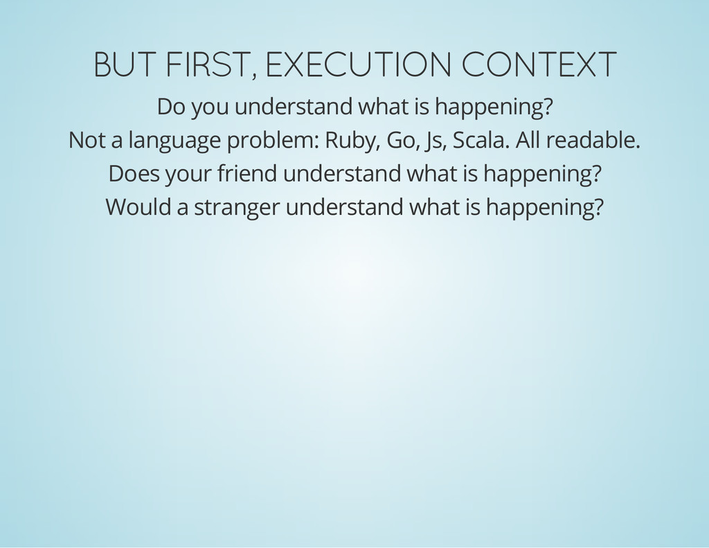 BUT FIRST, EXECUTION CONTEXT Do you understand ...