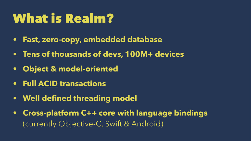 What is Realm? • Fast, zero-copy, embedded data...