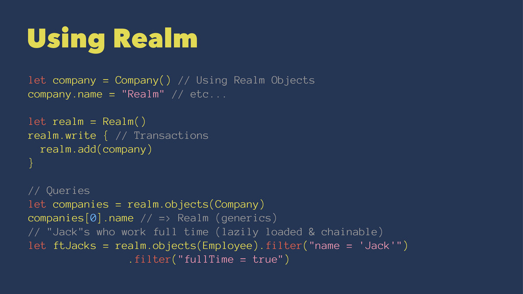 Using Realm let company = Company() // Using Re...