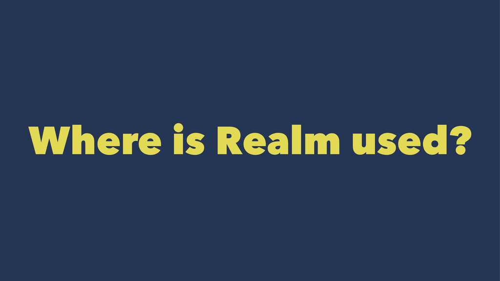 Where is Realm used?
