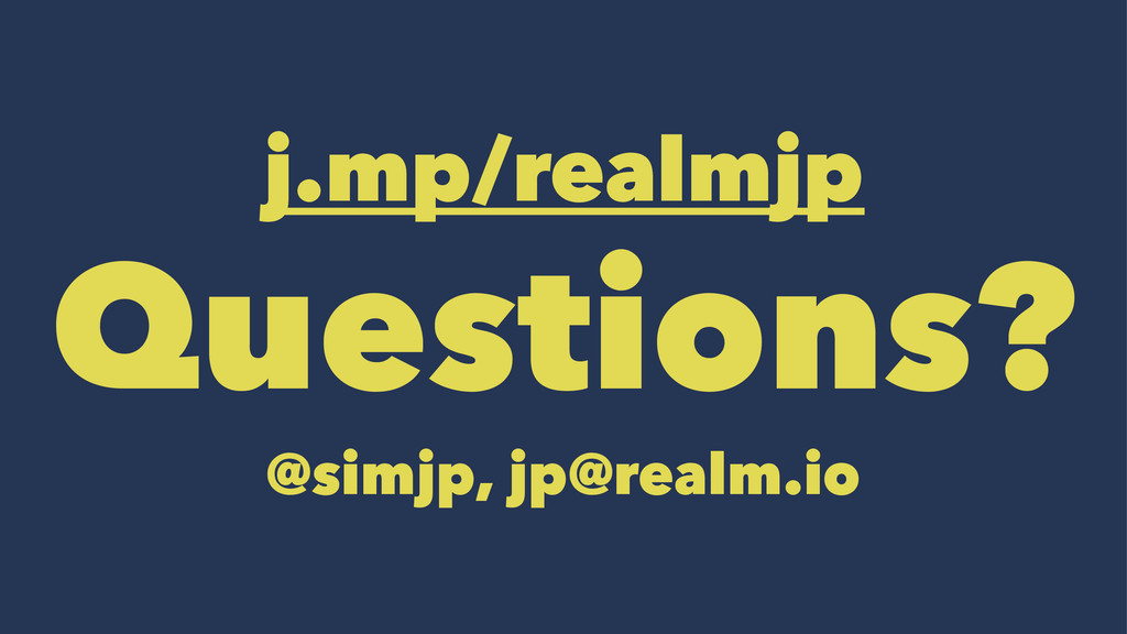 j.mp/realmjp Questions? @simjp, jp@realm.io