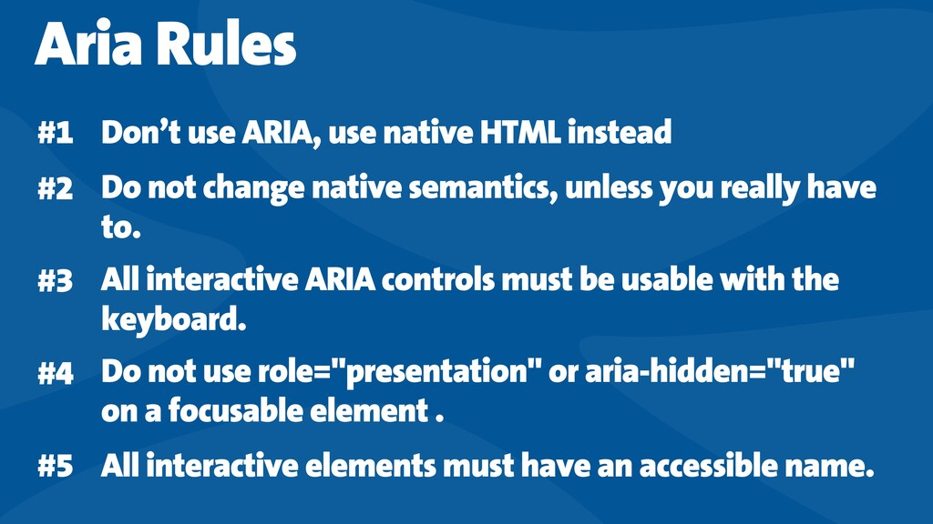 Don't use ARIA, use native HTML instead Do not ...
