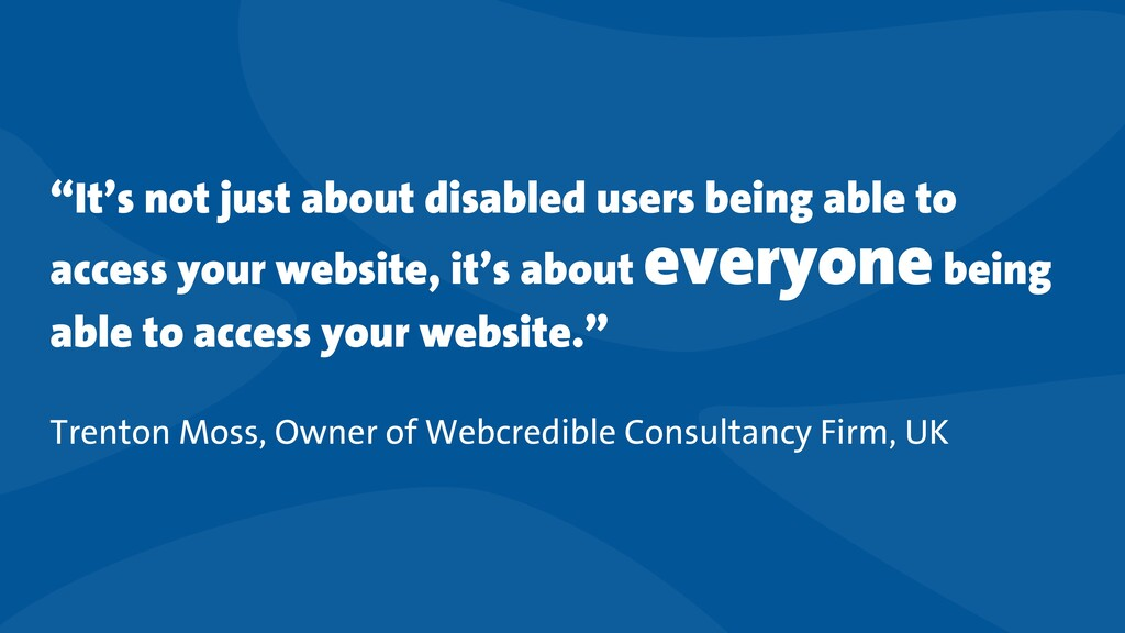 """""""It's not just about disabled users being able ..."""