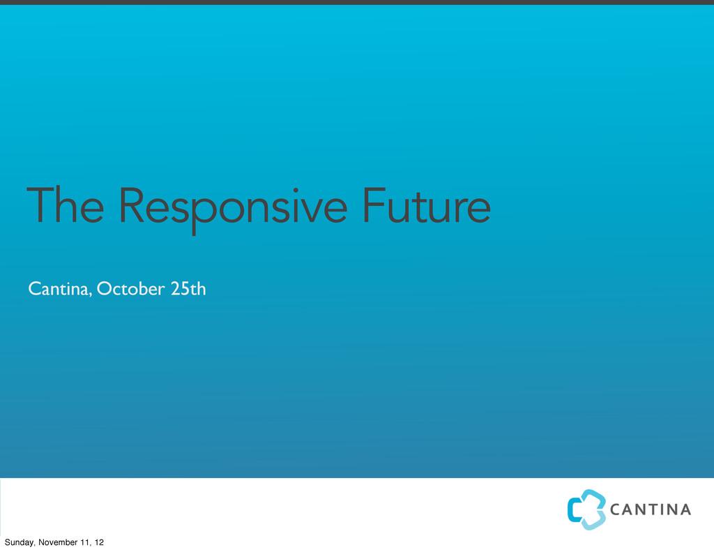 Cantina, October 25th The Responsive Future Sun...