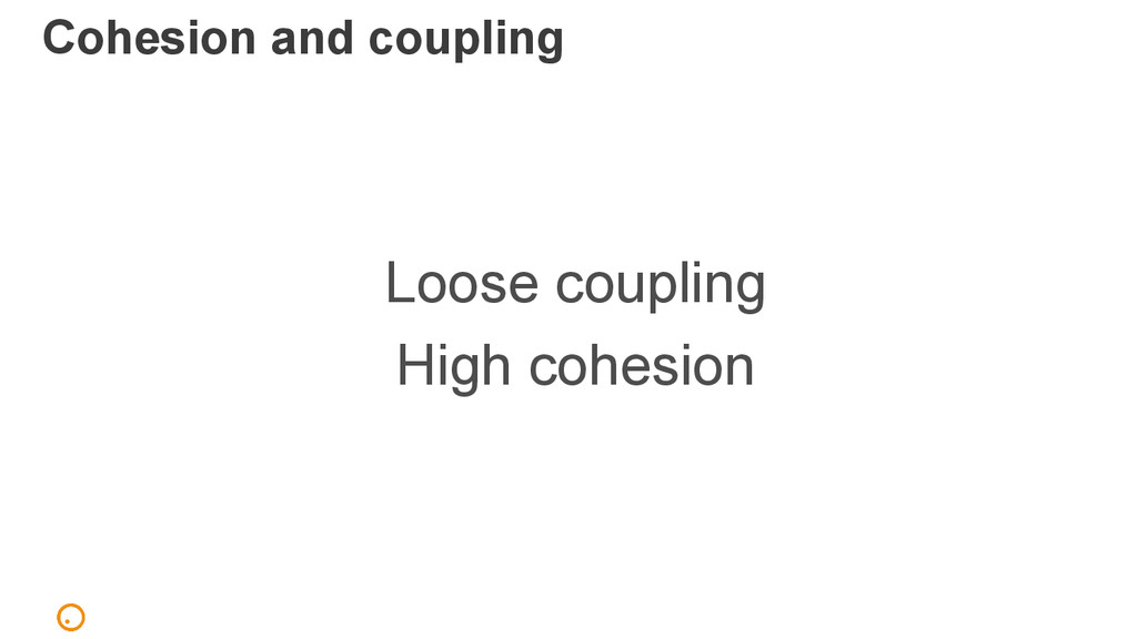 Cohesion and coupling Loose coupling High cohes...