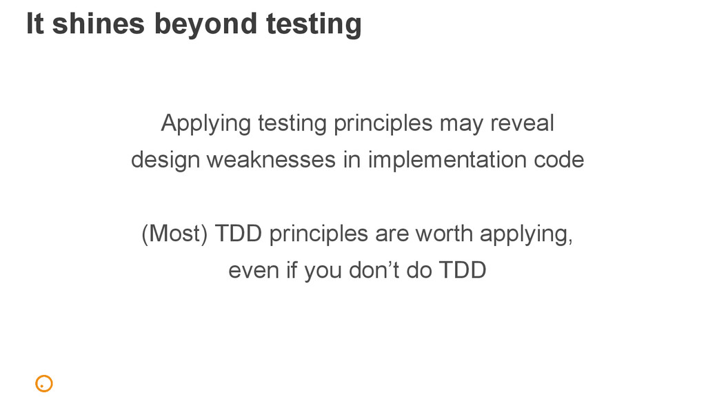 It shines beyond testing Applying testing princ...
