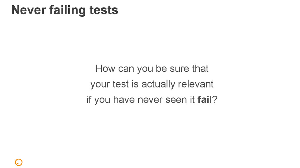 Never failing tests How can you be sure that yo...