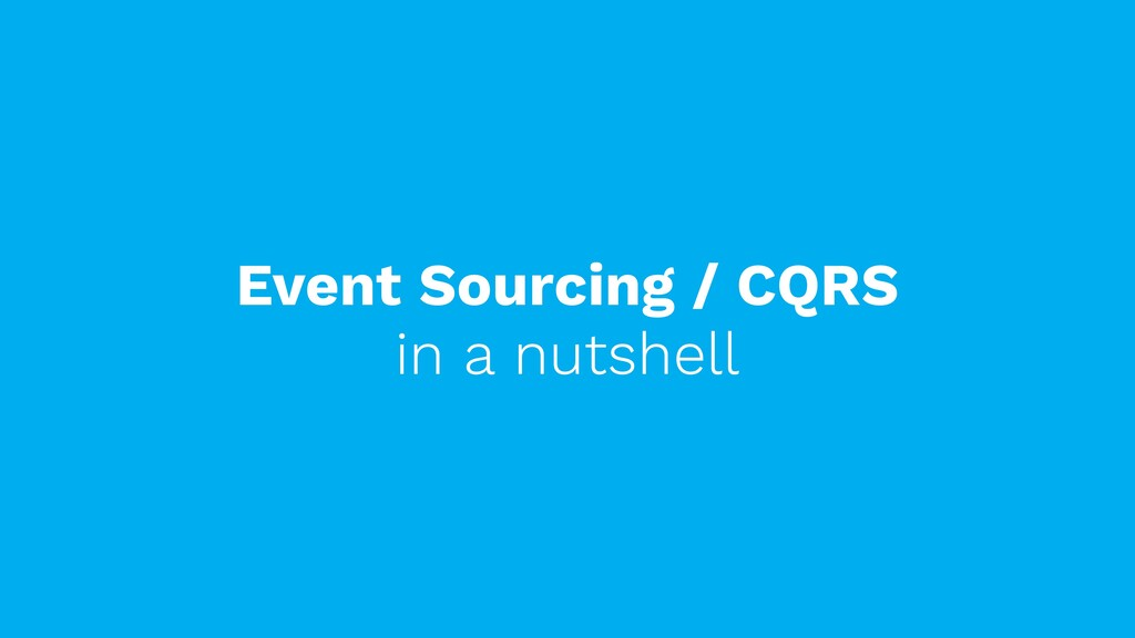 Event Sourcing / CQRS in a nutshell