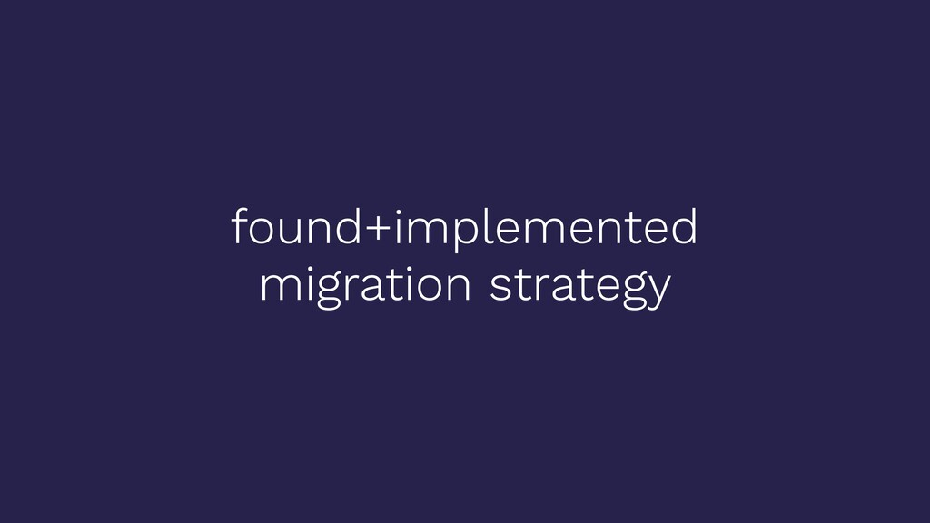 found+implemented migration strategy