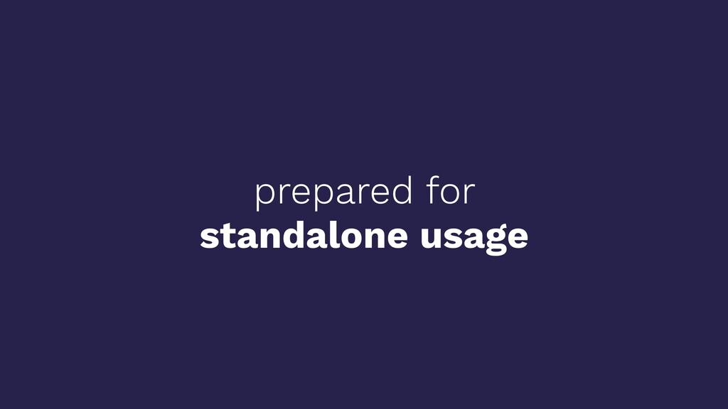 prepared for standalone usage