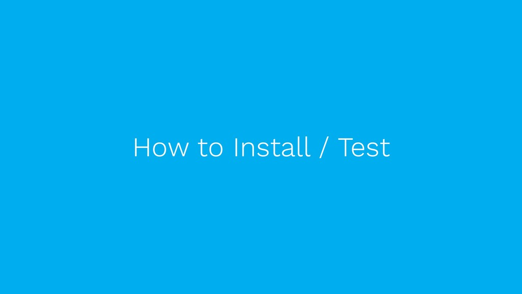 How to Install / Test