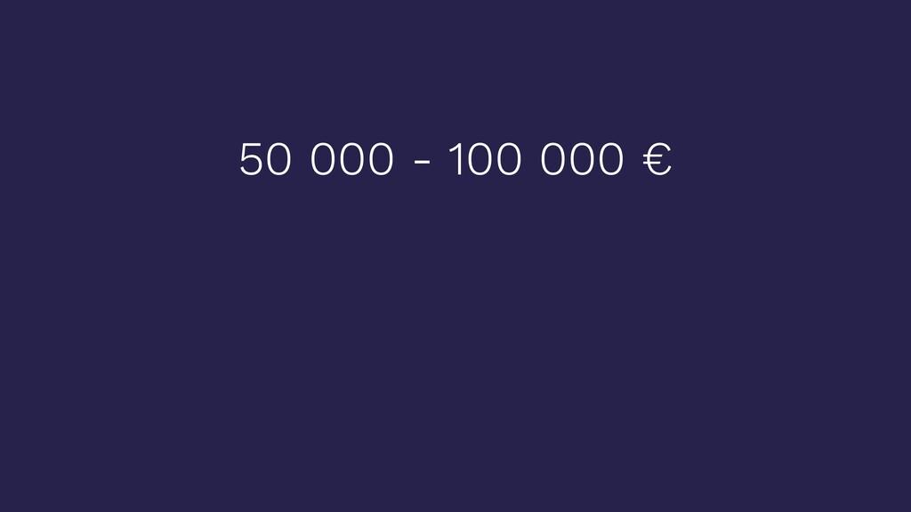50 000 - 100 000 €