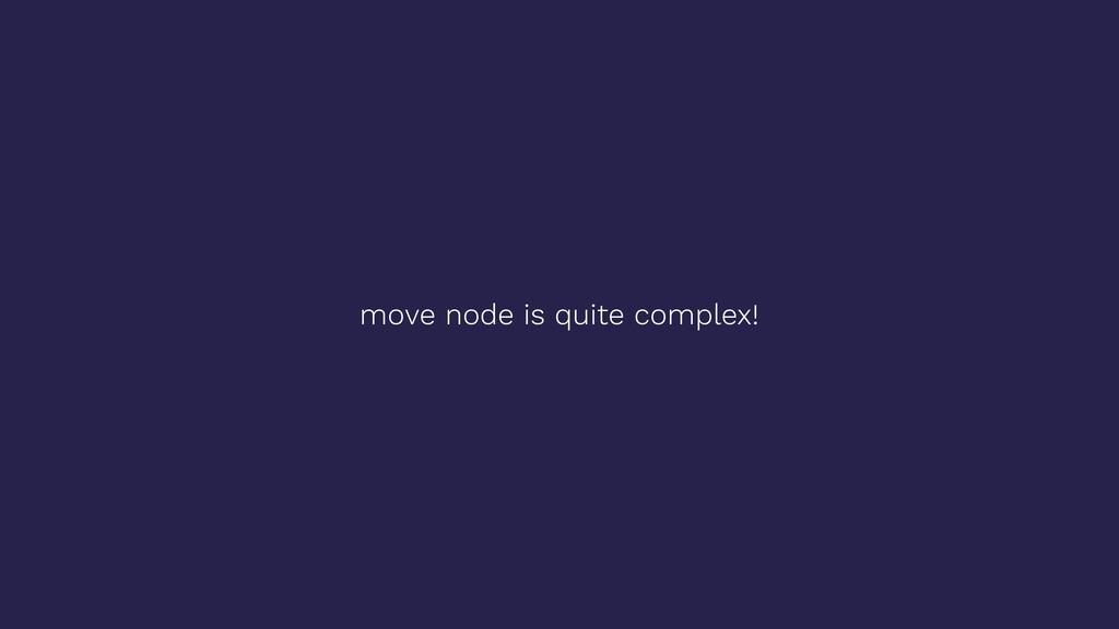 move node is quite complex!
