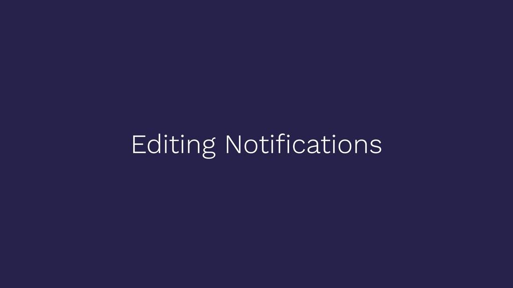 Editing Notifications