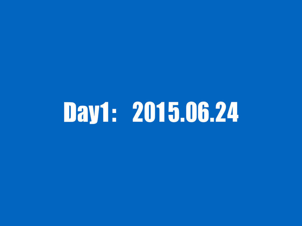 Day1: 2015.06.24