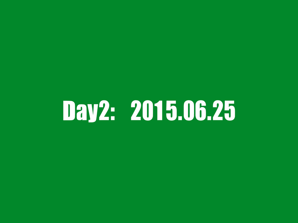 Day2: 2015.06.25