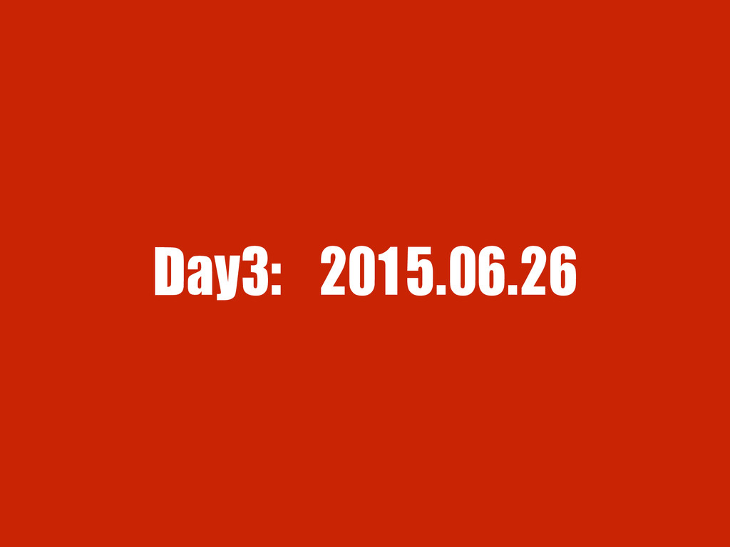 Day3: 2015.06.26