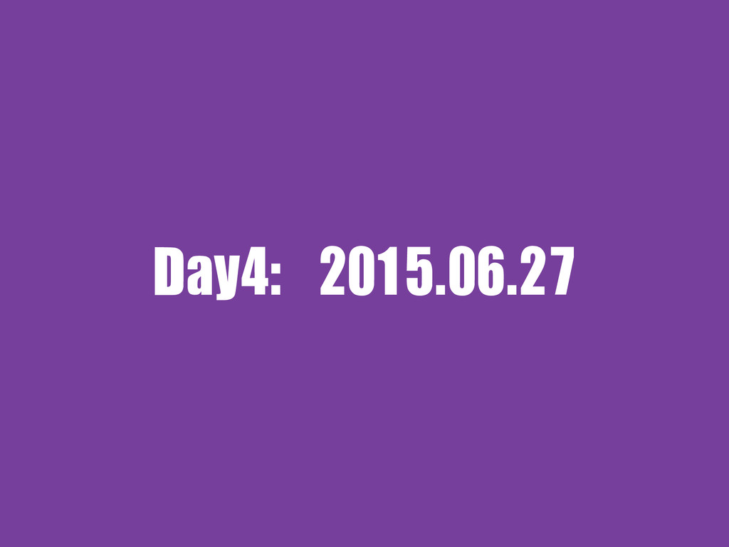 Day4: 2015.06.27