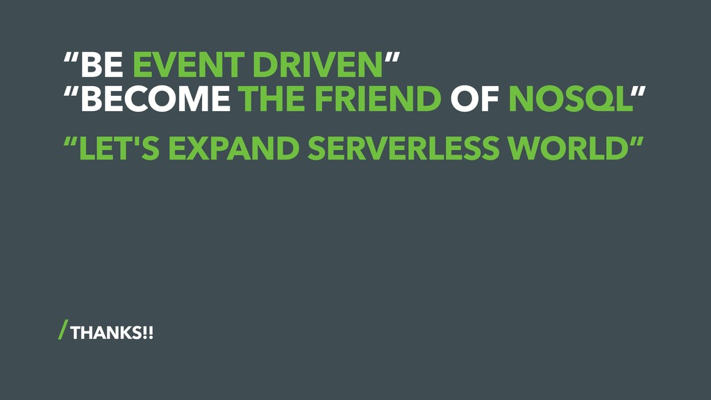 """BE EVENT DRIVEN"" ""BECOME THE FRIEND OF NOSQL"" ..."