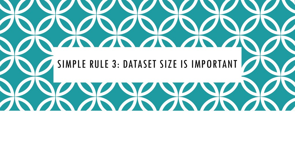 SIMPLE RULE 3: DATASET SIZE IS IMPORTANT