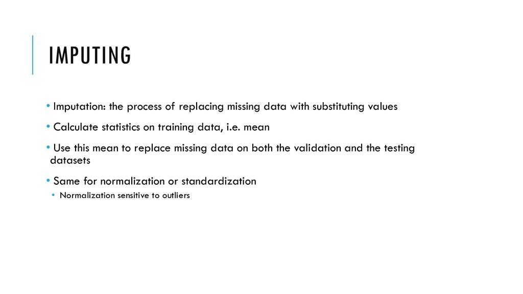 IMPUTING • Imputation: the process of replacing...