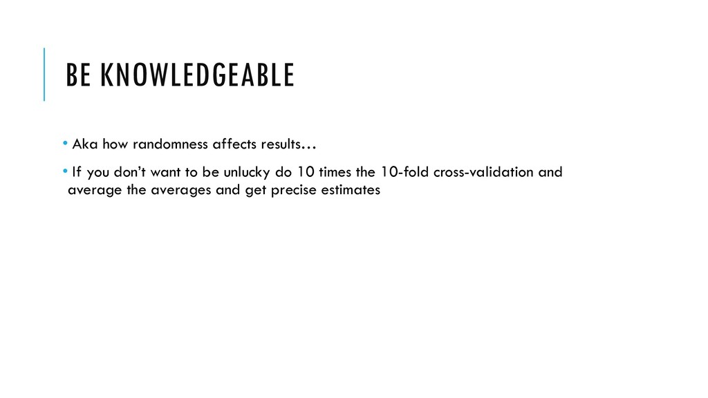 BE KNOWLEDGEABLE • Aka how randomness affects r...